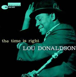 Lou Donaldson The Time is right.jpg